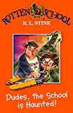 R. L. Stine: Dudes, the School Is Haunted! (Rotten School)