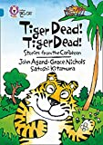 Nicholls, Grace: Tiger Dead! Tiger Dead!: Band 13/Topaz Phase 7, Bk. 3: Stories from the Caribbean (Collins Big Cat)