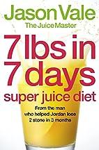 7lbs in 7 Days Super Juice Diet by Jason…