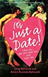Greg Behrendt: It s Just a Date: A Guide to a Sane Dating Life