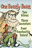 Nix, Garth: One Beastly Beast: Two Aliens, Three Inventors, Four Fantastic Tales