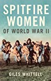 Whittell, Giles: Spitfire Women of World War II