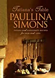 Paullina Simons: Tatiana's Table: Tatiana and Alexander's Recipes for Food and Love