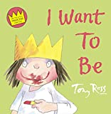 Tony Ross: I Want to Be (Little Princess)