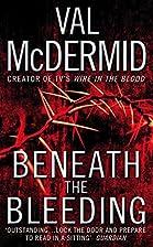 Beneath the Bleeding by Val McDermid