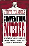 Flanders, Judith: The Invention of Murder