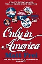 Only in America by Matt Frei