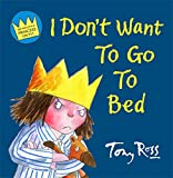 Ross, Tony: I Don't Want to Go to Bed (Little Princess)