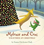 Chichester Clark, Emma: Melrose and Croc: Together at Christmas