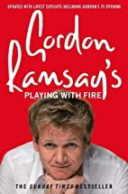 Gordon Ramsay's Playing with Fire by Gordon…