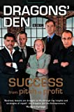 Bannatyne, Duncan: Dragon's Den : From Pitch to Profit, Essential Lessons for Success