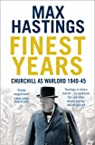 Hastings, Max: Finest Years: Churchill as Warlord 1940-45