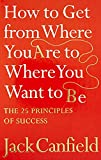 Canfield, Jack: The Success Principles - How To Get From Where You Are To Where You Want To Be