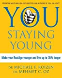 Roizen, Michael F.: You Staying Young: Make Your Realage Younger and Live Up to 35% Longer