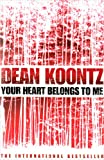 Koontz, Dean R.: Your Heart Belongs to Me