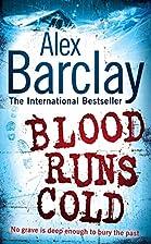 Blood Runs Cold by Alex Barclay