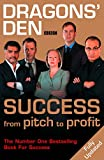 Bannatyne, Duncan: Dragons' Den: Success from Pitch to Profit
