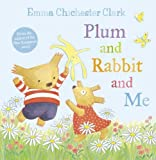 Chichester Clark, Emma: Plum and Rabbit and Me (Humber and Plum, Book 3)