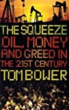 Tom Bower: The Squeeze: Oil, Money and Greed in the 21st Century