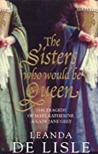 Sisters Who Would Be Queen by Leanda de…