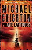 MICHAEL CRICHTON: Pirate Latitudes