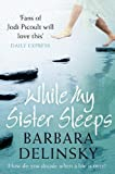 BARBARA DELINSKY: While My Sister Sleeps