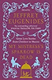 Eugenides, Jeffrey: My Mistress's Sparrow Is Dead: Great Love Stories from Chekhov to Munro