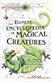 Matthews, John: Element Encyclopedia of Magical Creatures: The Ultimate A-Z of Fantastic Beings from Myth and Magic