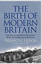The Birth of Modern Britain by Francis Pryor