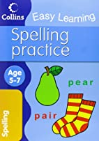 Spelling Practice: Age 5-7 (Collins Easy…