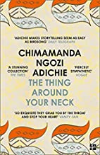 The Thing Around Your Neck by Chimamanda…