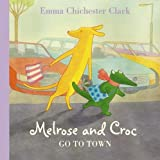 Chichester Clark, Emma: Melrose and Croc Go to Town