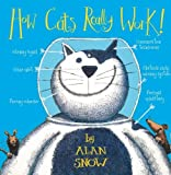 Snow, Alan: How Cats Really Work!