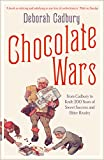 Cadbury, Deborah: Chocolate Wars: From Cadbury to Kraft - 200 Years of Sweet Success and Bitter Rivalry
