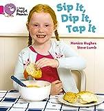 Hughes, Monica: Sip It, Dip It, Tap It (Collins Big Cat Phonics)