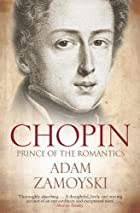 Chopin, prince of romantics by Adam Zamoyski