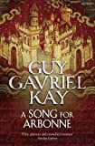 Kay, Guy Gavriel: Song for Arbonne