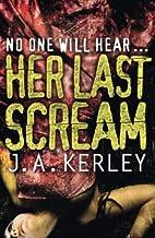 Her Last Scream by J. A. Kerley