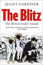 The Blitz: The British Under Attack by…