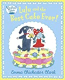 Clark, Emma Chichester: Lulu and the Best Cake Ever (Wagtail Town)