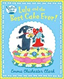 Clark, Emma Chichester: Lulu and the Best Cake Ever!. Emma Chichester Clark (Wagtail Town)