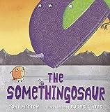 Mitton, Tony: The Somethingosaur. by Tony Mitton