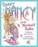 O'Connor, Jane: Fancy Nancy and the Mermaid Ballet