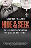 Walker, Stephen: Hide & Seek: The Irish Priest in the Vatican Who Defied the Nazi Command
