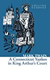 Twain, Mark: Connecticut Yankee in King Arthur's Court (Collins Classics)