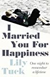 Lily Tuck: I Married You for Happiness
