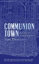 Communion Town: A City in Ten Chapters by…