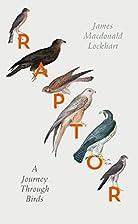 Raptor: A Journey Through Birds by James…