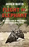 Martin, Andrew: Flight By Elephant: The Untold Story of World War Two's Most Daring Jungle Rescue