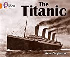 The Titanic (Collins Big Cat) by Anna…